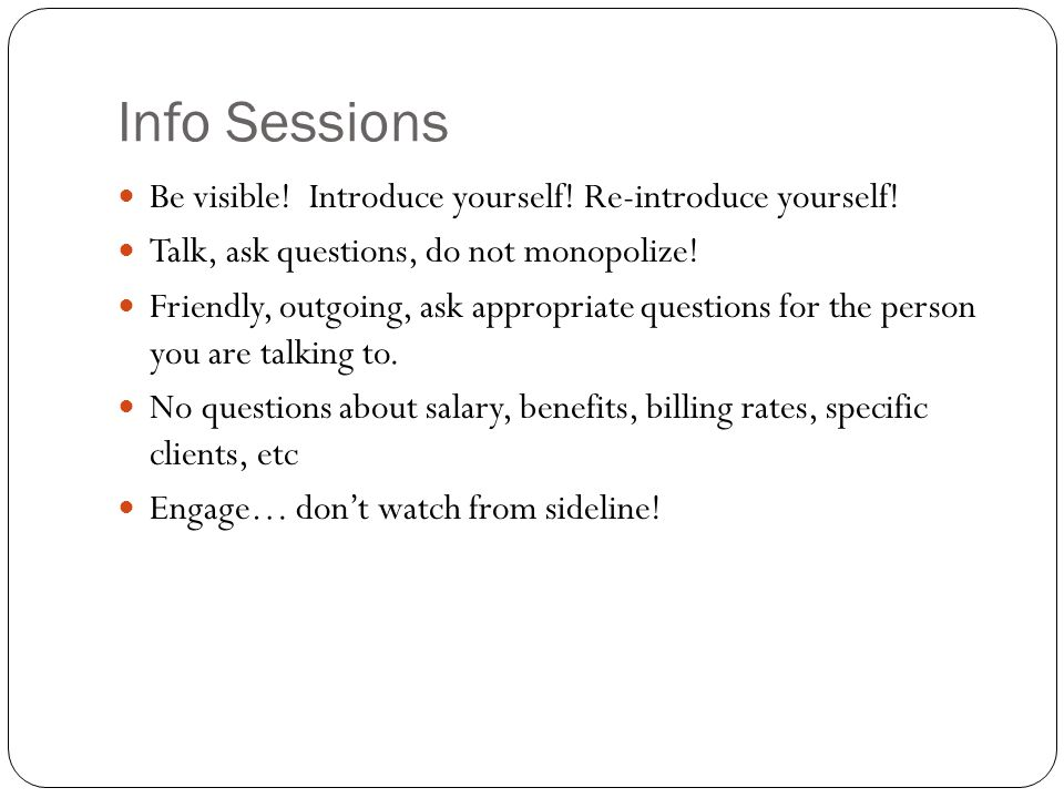 Info Sessions Be visible! Introduce yourself! Re-introduce yourself!