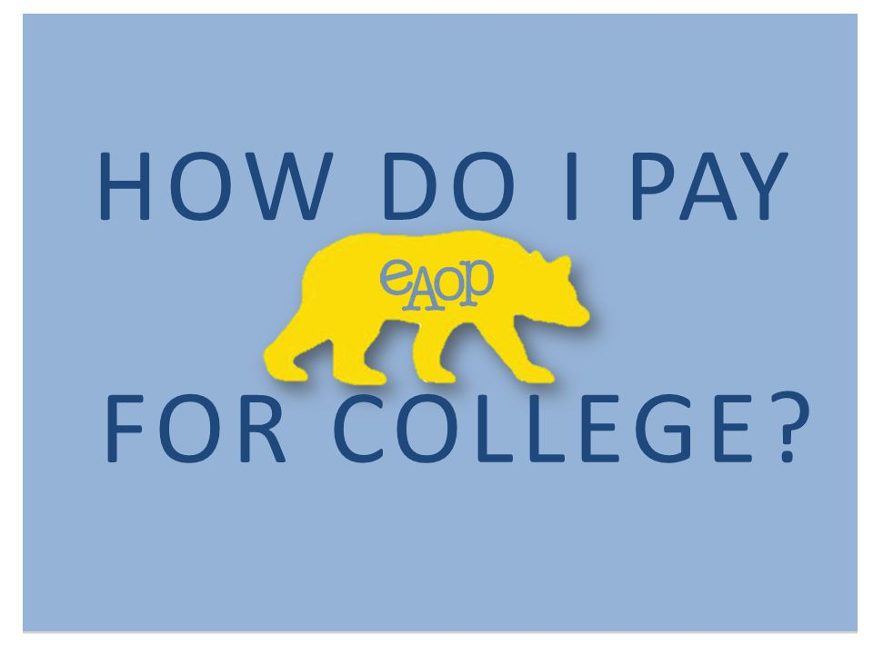 HOW DO I PAY FOR COLLEGE