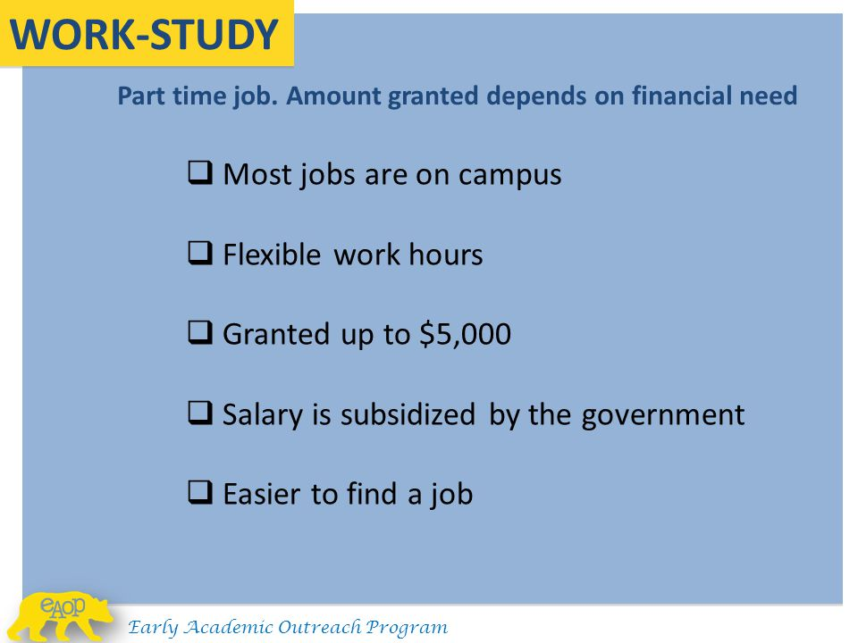 Part time job. Amount granted depends on financial need