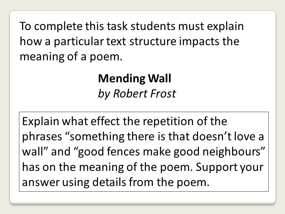To complete this task students must explain how a particular text structure impacts the meaning of a poem.