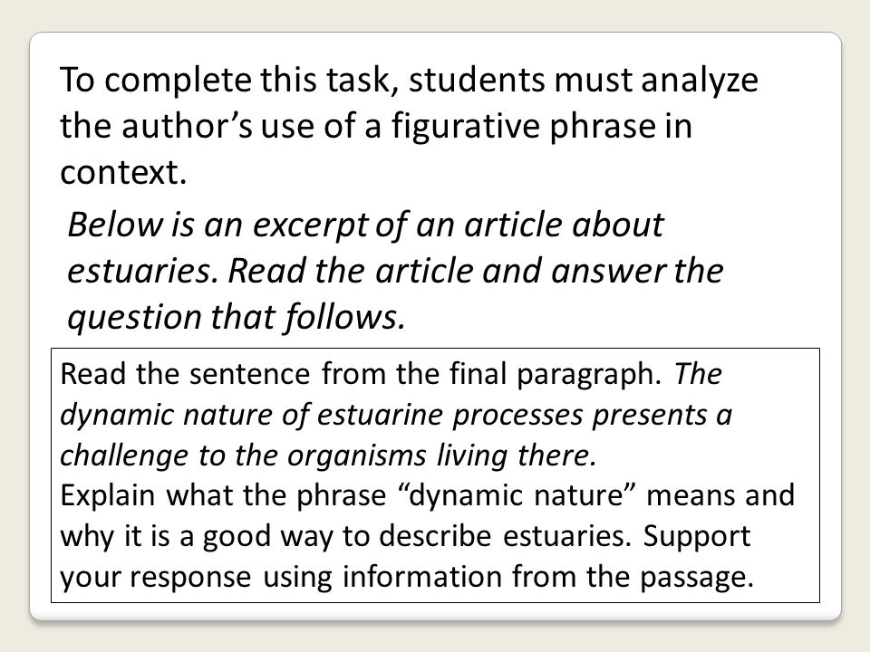 To complete this task, students must analyze the author's use of a figurative phrase in context.
