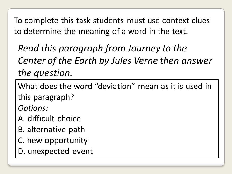 To complete this task students must use context clues to determine the meaning of a word in the text.