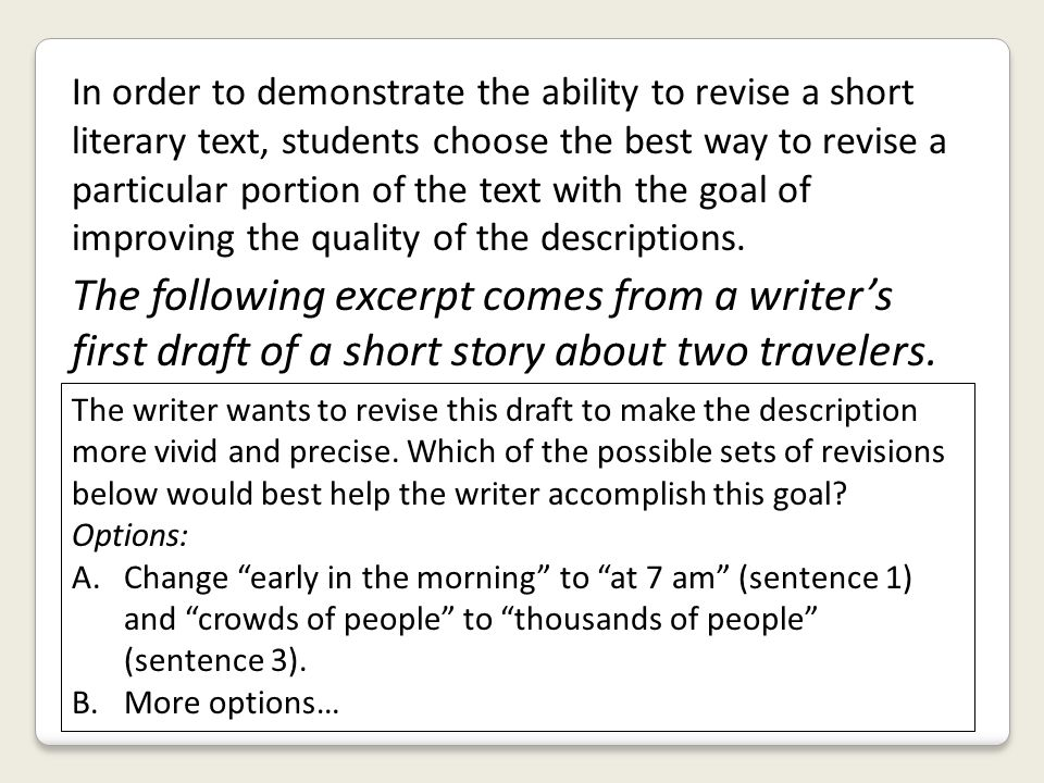 In order to demonstrate the ability to revise a short literary text, students choose the best way to revise a particular portion of the text with the goal of improving the quality of the descriptions.