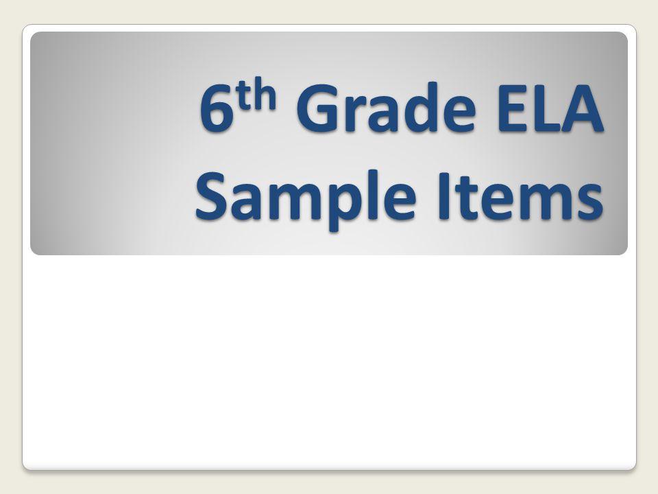 6th Grade ELA Sample Items