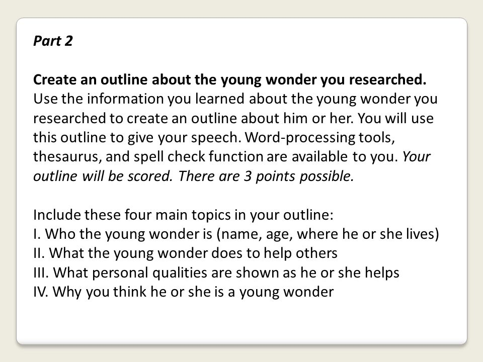 Part 2 Create an outline about the young wonder you researched.