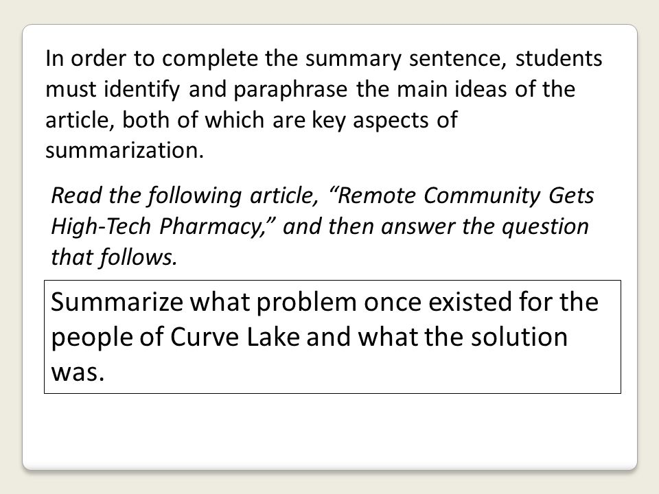 In order to complete the summary sentence, students must identify and paraphrase the main ideas of the article, both of which are key aspects of summarization.
