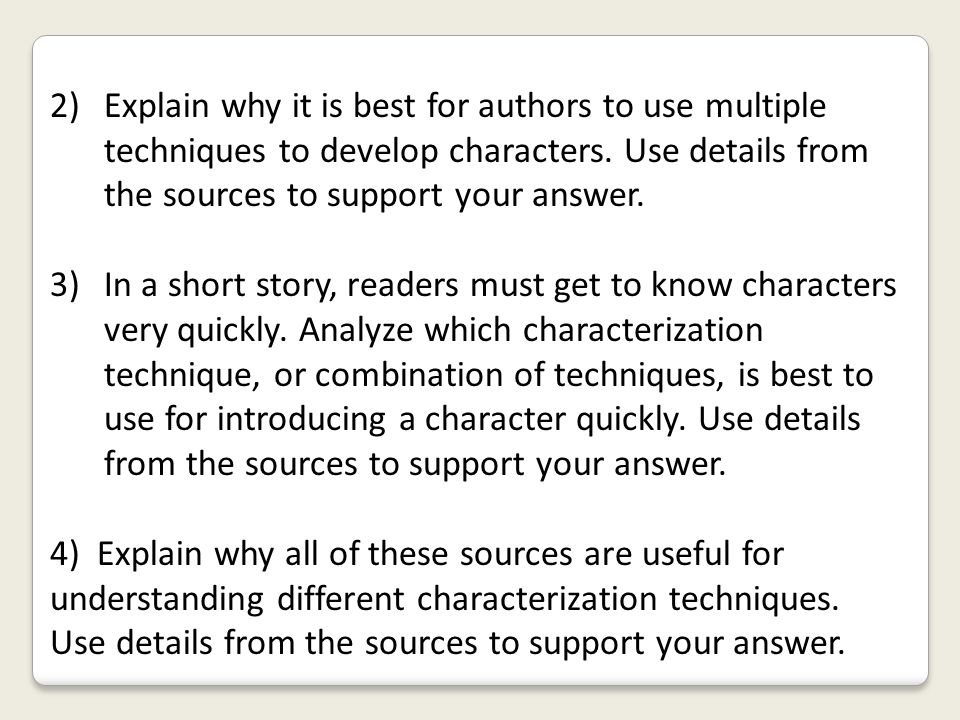 Explain why it is best for authors to use multiple techniques to develop characters. Use details from the sources to support your answer.