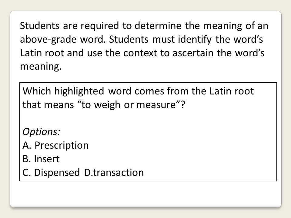 Students are required to determine the meaning of an above-grade word
