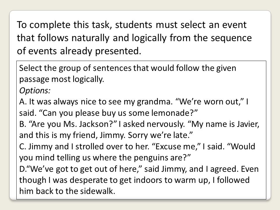 To complete this task, students must select an event that follows naturally and logically from the sequence of events already presented.