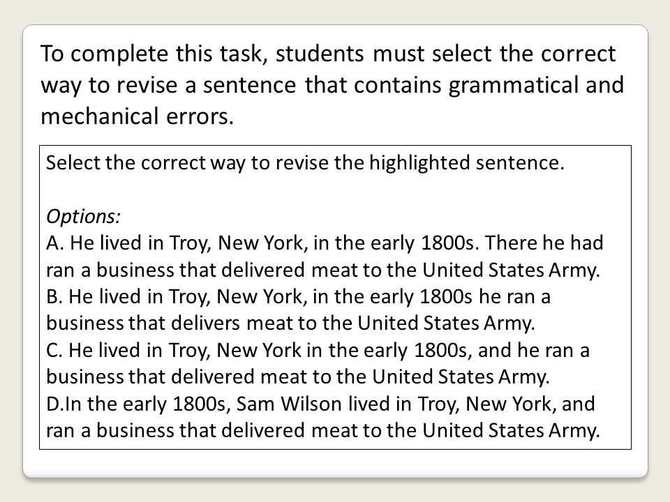 To complete this task, students must select the correct way to revise a sentence that contains grammatical and mechanical errors.