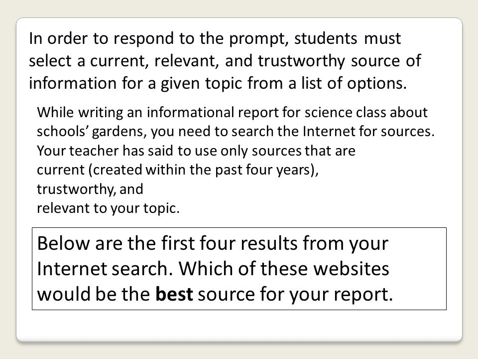 In order to respond to the prompt, students must select a current, relevant, and trustworthy source of information for a given topic from a list of options.