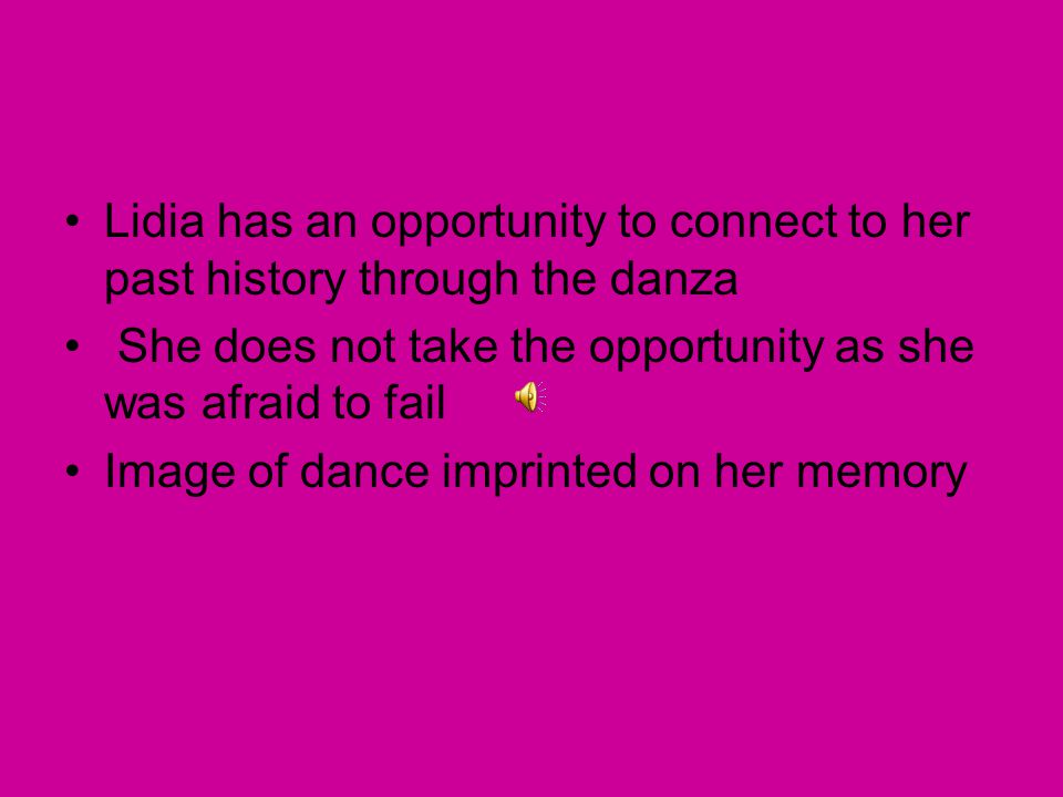 Lidia has an opportunity to connect to her past history through the danza