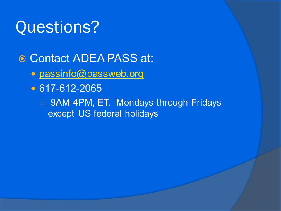 Questions Contact ADEA PASS at: passinfo@passweb.org 617-612-2065
