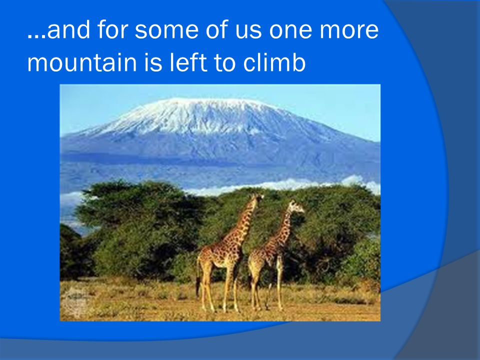 …and for some of us one more mountain is left to climb