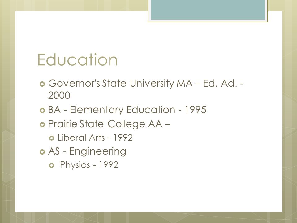 Education Governor s State University MA – Ed. Ad. - 2000