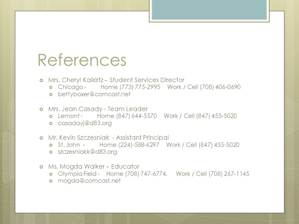 References Mrs. Cheryl Kalkirtz – Student Services Director