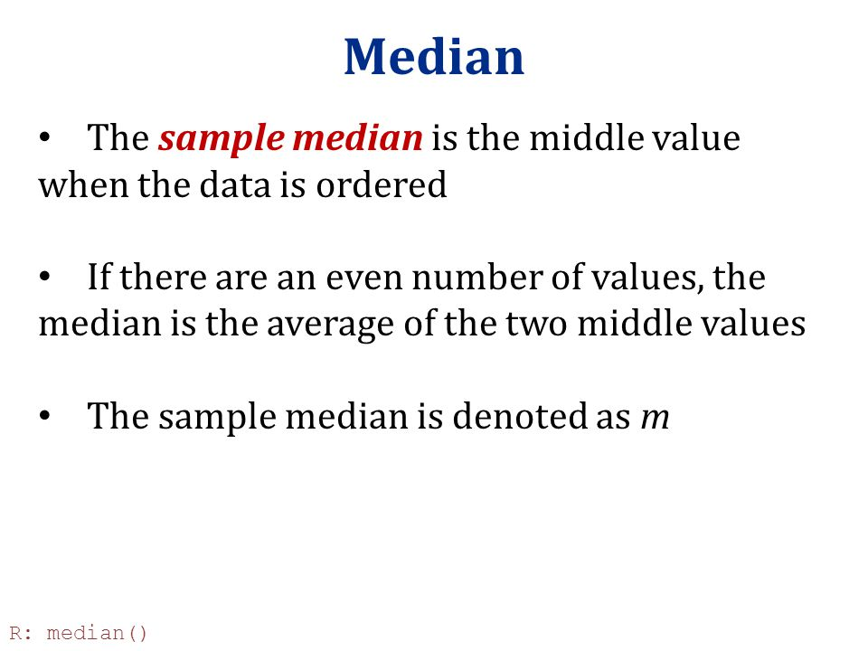 Median The sample median is the middle value when the data is ordered