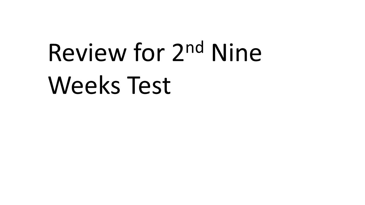 Review for 2nd Nine Weeks Test