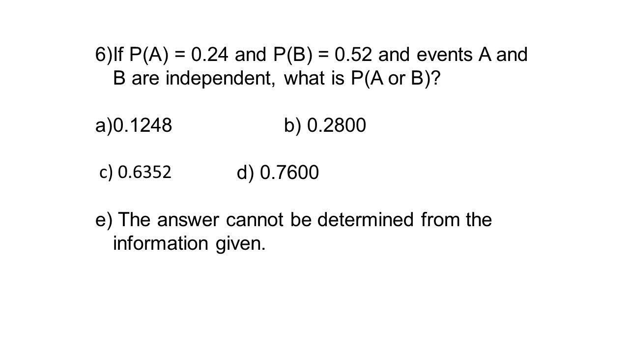 If P(A) = 0.24 and P(B) = 0.52 and events A and B are independent, what is P(A or B)