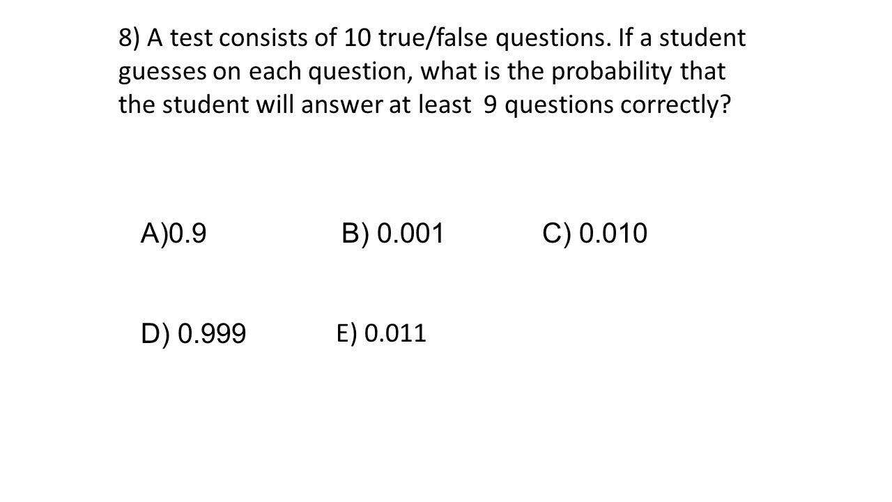 8) A test consists of 10 true/false questions