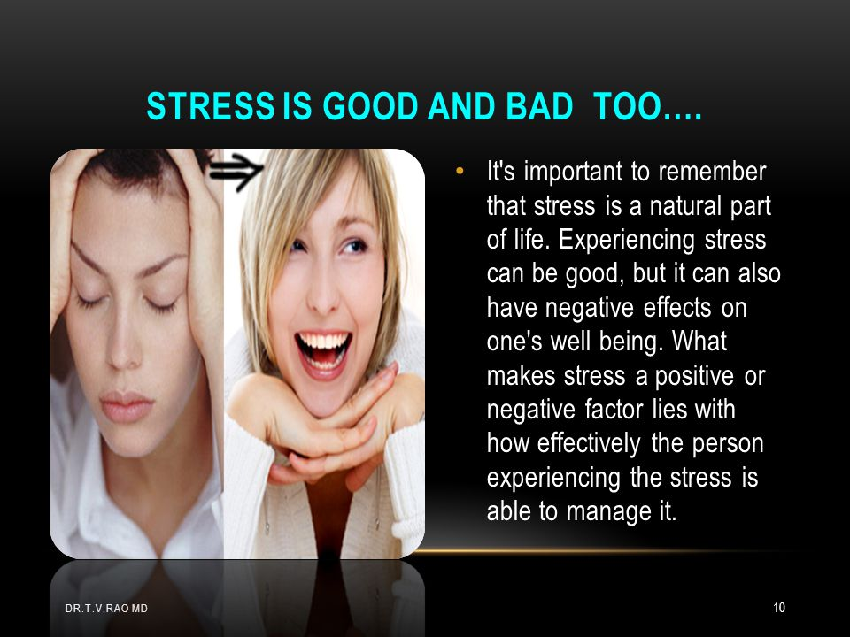 Stress is good and Bad too….