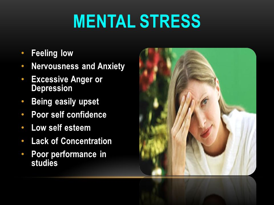 Mental stress Feeling low Nervousness and Anxiety