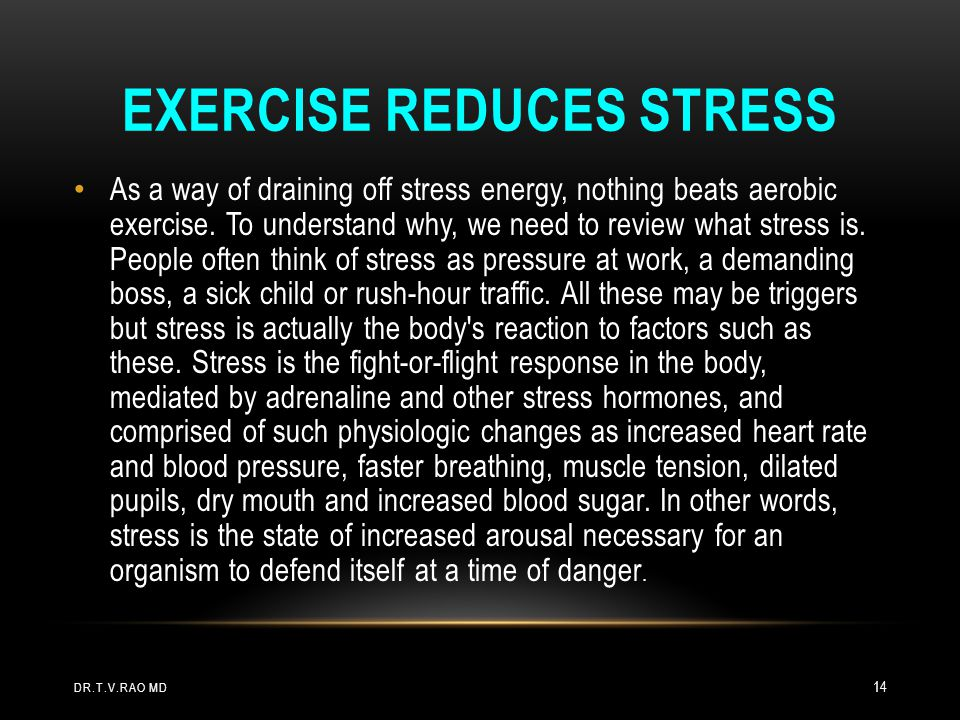 Exercise reduces stress