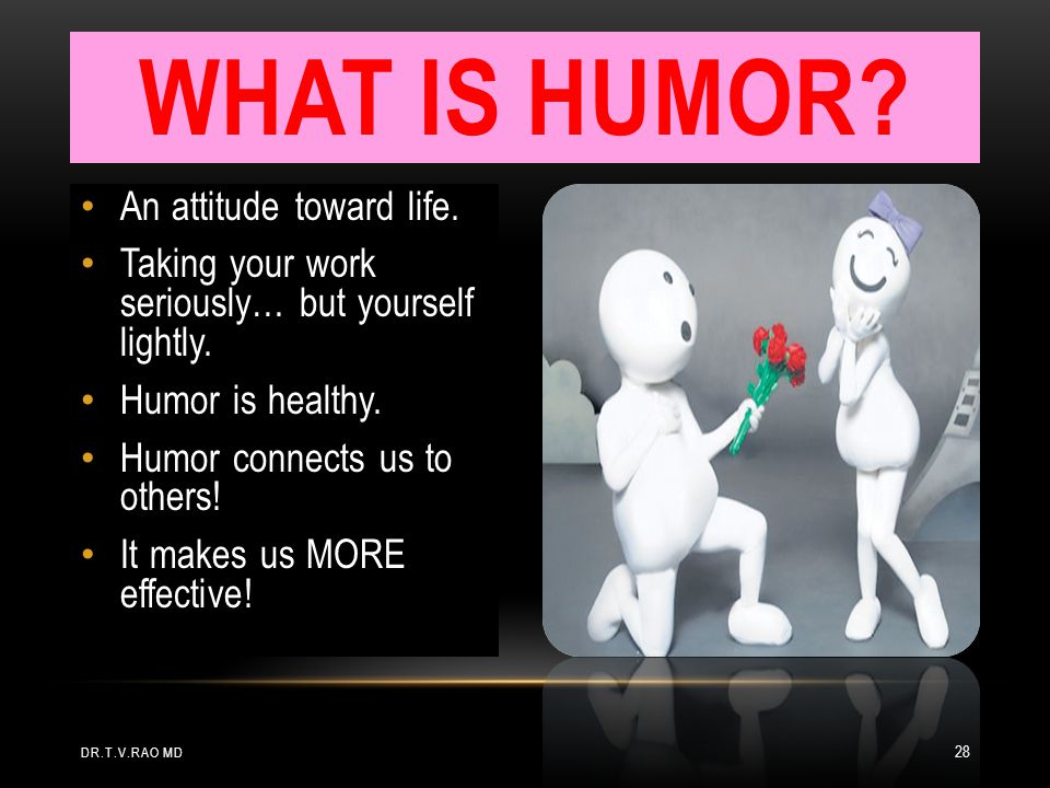 What is humor An attitude toward life.