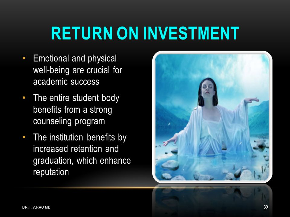 Return on Investment Emotional and physical well-being are crucial for academic success.
