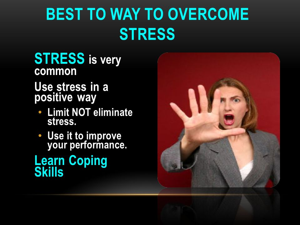Best to way to overcome stress