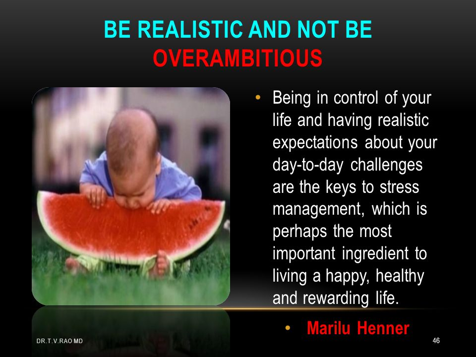 Be realistic and not be overambitious