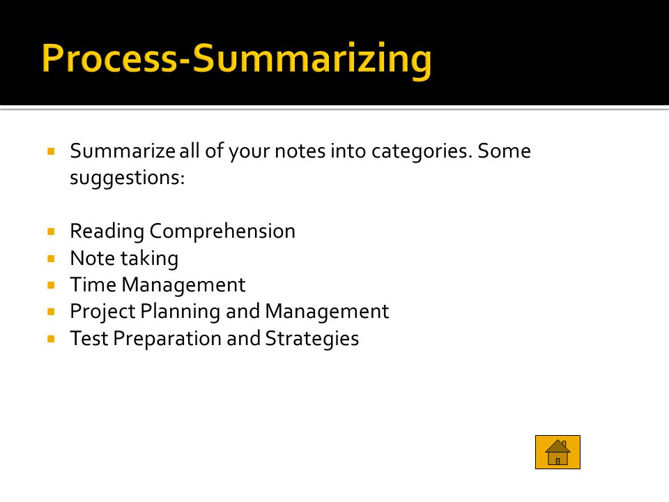 Process-Summarizing Summarize all of your notes into categories. Some suggestions: Reading Comprehension.