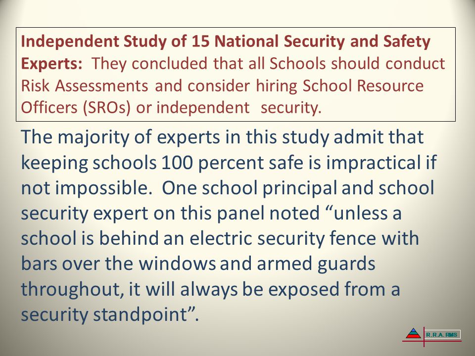 Independent Study of 15 National Security and Safety Experts: They concluded that all Schools should conduct Risk Assessments and consider hiring School Resource Officers (SROs) or independent security.