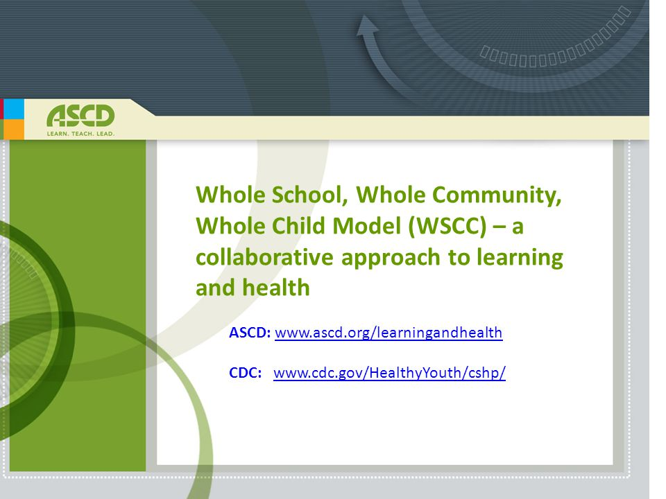 Whole School, Whole Community, Whole Child Model (WSCC) – a collaborative approach to learning and health