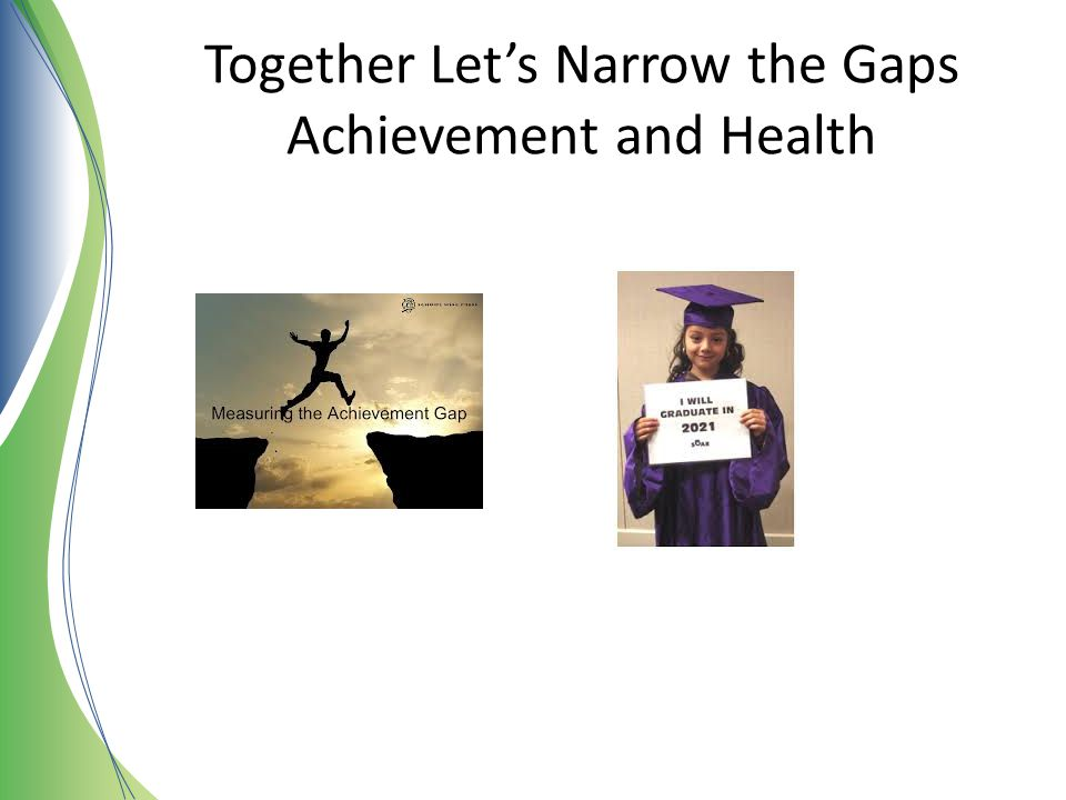 Together Let's Narrow the Gaps Achievement and Health