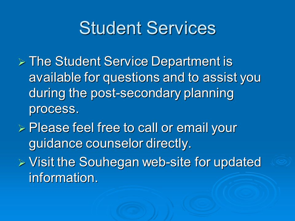 Student Services The Student Service Department is available for questions and to assist you during the post-secondary planning process.
