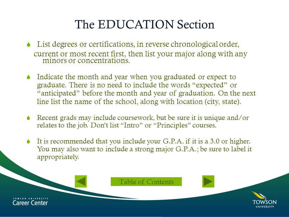 The EDUCATION Section List degrees or certifications, in reverse chronological order,