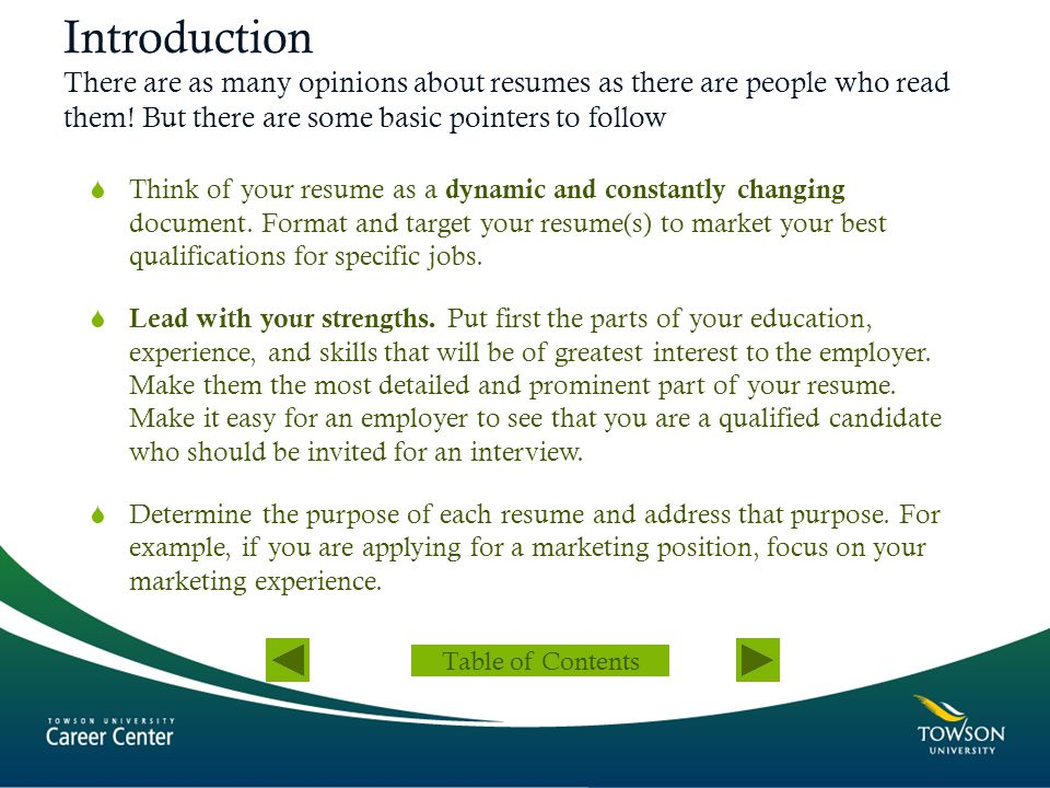 Introduction There are as many opinions about resumes as there are people who read them! But there are some basic pointers to follow