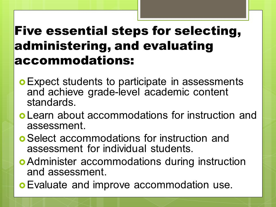 Five essential steps for selecting, administering, and evaluating accommodations: