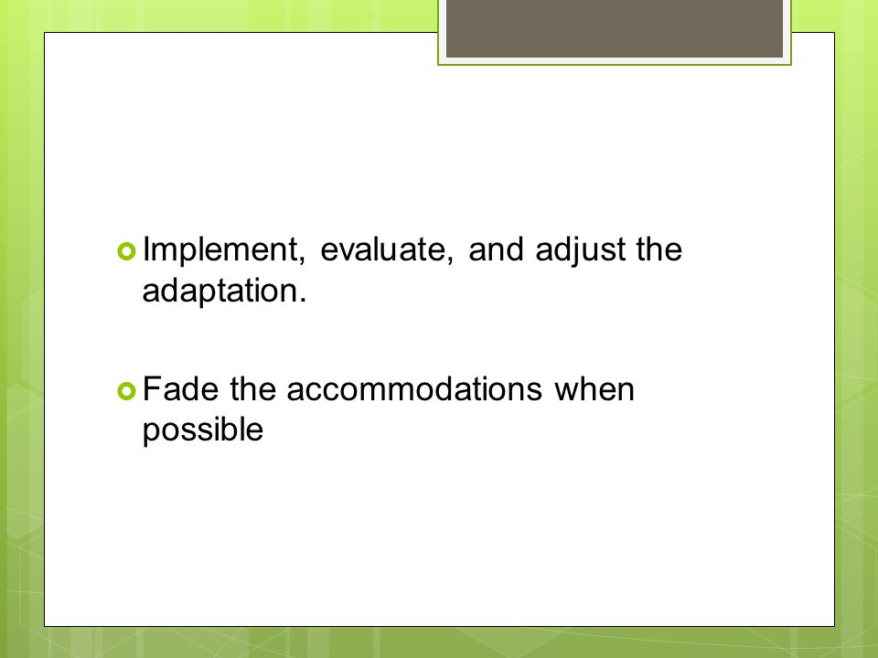 Implement, evaluate, and adjust the adaptation.