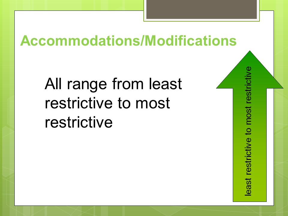 All range from least restrictive to most restrictive