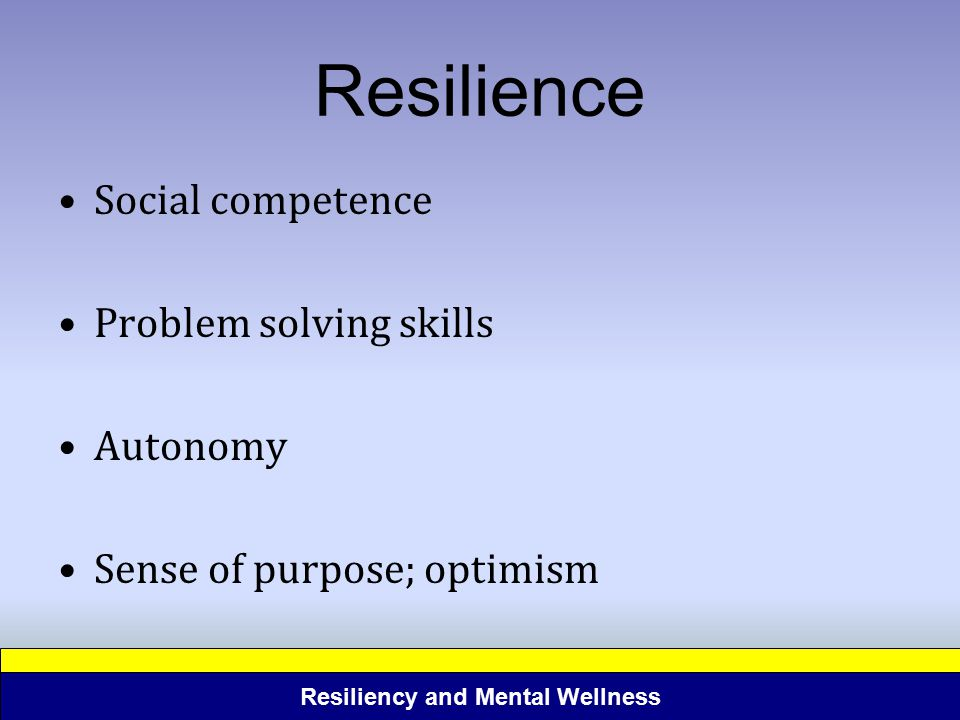 Resilience Social competence Problem solving skills Autonomy
