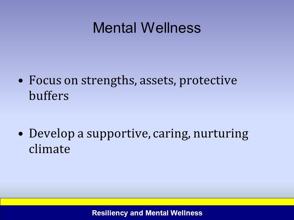 Mental Wellness Focus on strengths, assets, protective buffers