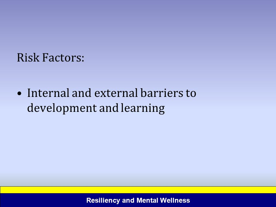 Risk Factors: Internal and external barriers to development and learning