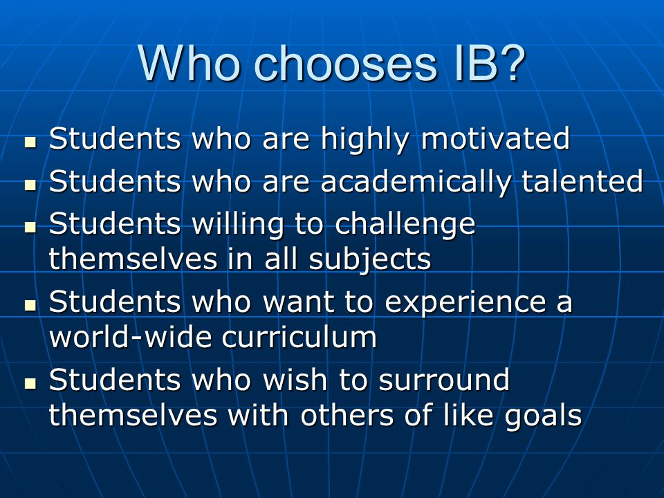 Who chooses IB Students who are highly motivated