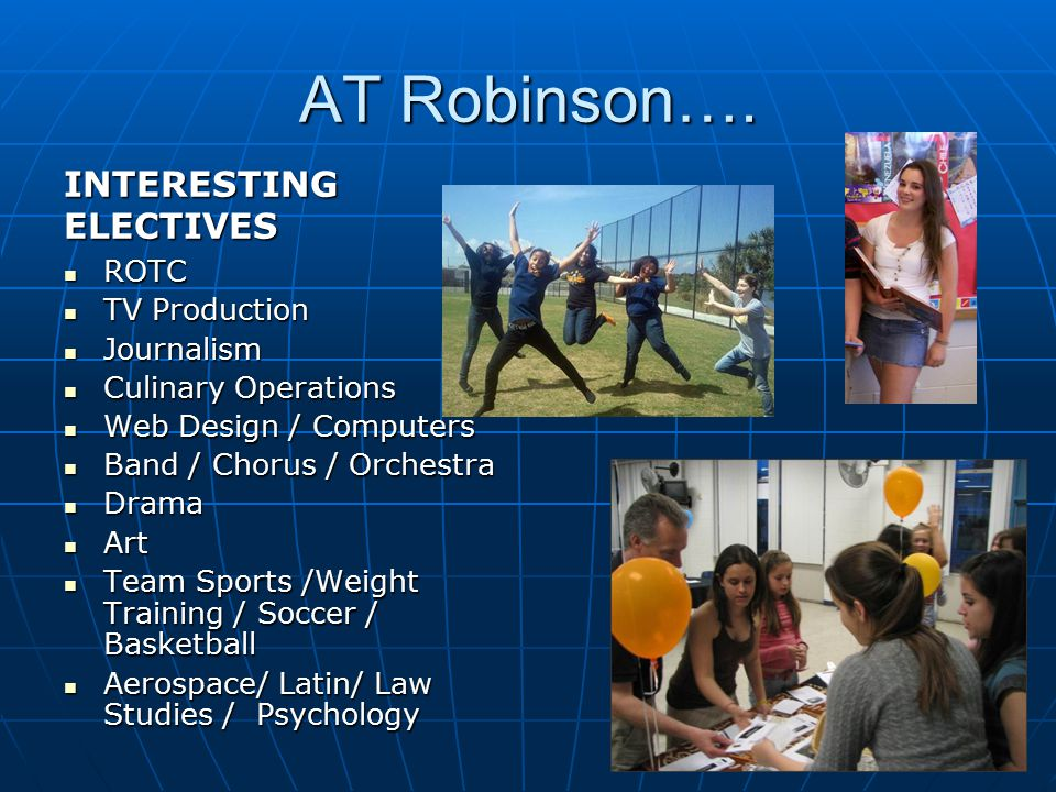 AT Robinson…. INTERESTING ELECTIVES ROTC TV Production Journalism