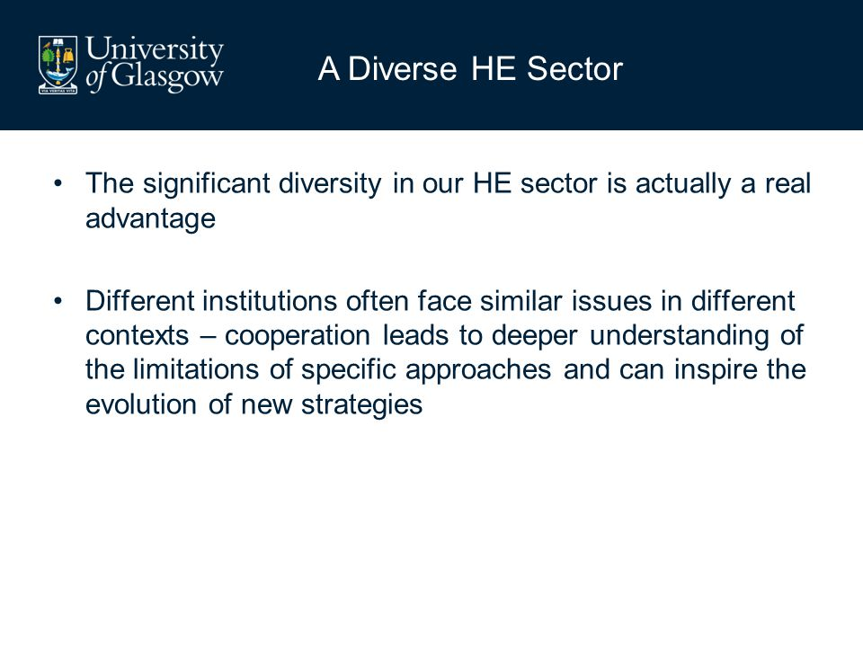 A Diverse HE Sector The significant diversity in our HE sector is actually a real advantage.