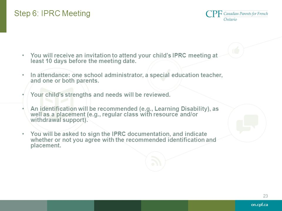 Step 6: IPRC Meeting You will receive an invitation to attend your child's IPRC meeting at least 10 days before the meeting date.