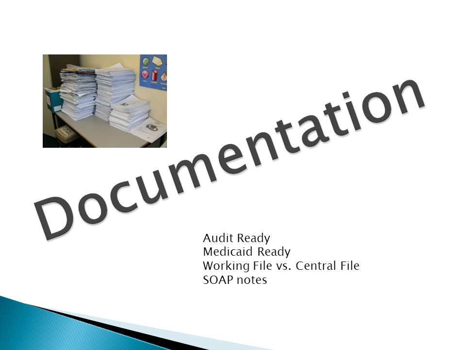 Documentation Audit Ready Medicaid Ready Working File vs. Central File