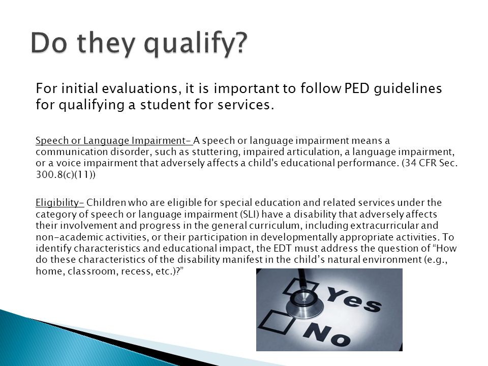 Do they qualify For initial evaluations, it is important to follow PED guidelines for qualifying a student for services.